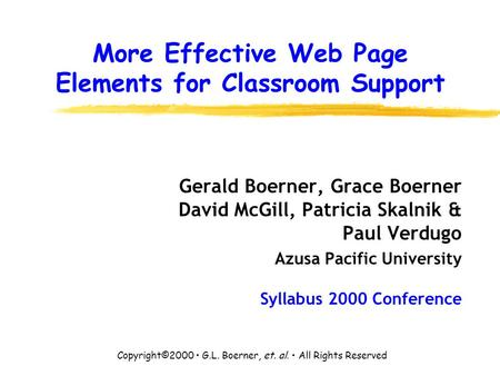 More Effective Web Page Elements for Classroom Support Gerald Boerner, Grace Boerner David McGill, Patricia Skalnik & Paul Verdugo Azusa Pacific University.