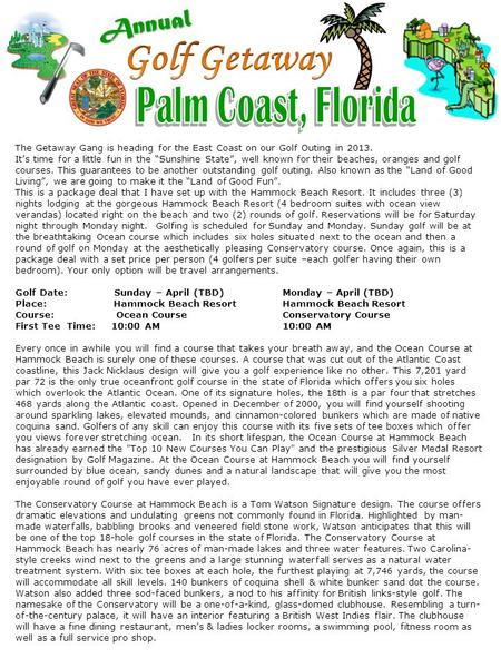 The Getaway Gang is heading for the East Coast on our Golf Outing in 2013. Its time for a little fun in the Sunshine State, well known for their beaches,