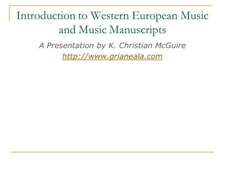 Introduction to Western European Music and Music Manuscripts A Presentation by K. Christian McGuire