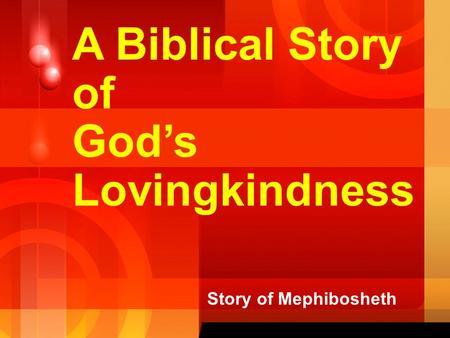 A Biblical Story of Gods Lovingkindness Story of Mephibosheth.