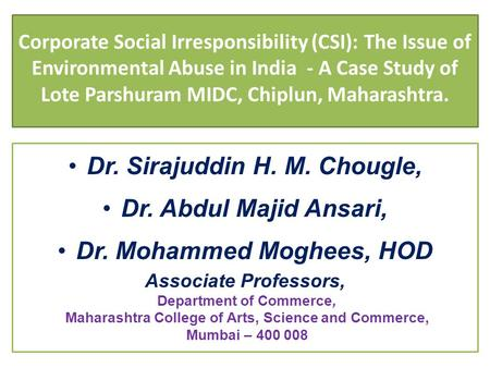 Corporate Social Irresponsibility (CSI): The Issue of Environmental Abuse in India - A Case Study of Lote Parshuram MIDC, Chiplun, Maharashtra. Dr. Sirajuddin.