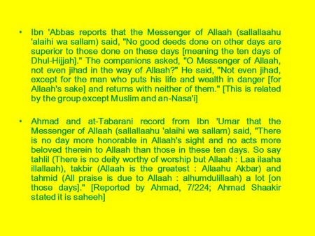 Ibn 'Abbas reports that the Messenger of Allaah (sallallaahu 'alaihi wa sallam) said, No good deeds done on other days are superior to those done on these.