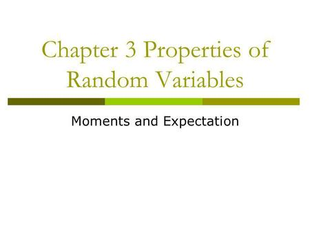 Chapter 3 Properties of Random Variables Moments and Expectation.
