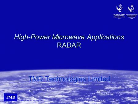 ... the power in microwaves! THE QUEENS AWARDS FOR ENTERPRISE: INTERNATIONAL TRADE 2004 THE QUEENS AWARDS FOR ENTERPRISE: INNOVATION 2005 High-Power Microwave.