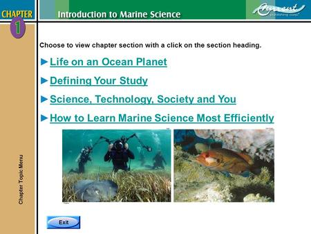 Exit Choose to view chapter section with a click on the section heading. Life on an Ocean Planet Defining Your Study Science, Technology, Society and You.