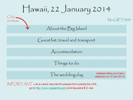 Hawaii, 22 January 2014 Guest list, travel and transport Accommodation Things to do About the Big Island The wedding day Click on these IMPORTANT – an.