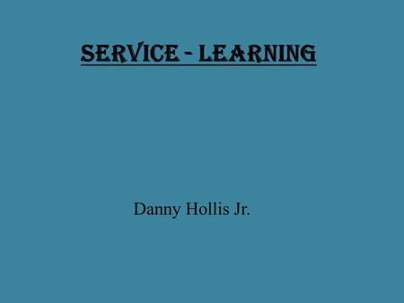 Service - Learning Danny Hollis Jr.. Definition of Service - Learning Service- Learning = Is a strategy used for teaching and learning. It allows students.