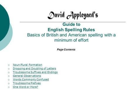 Guide to English Spelling Rules Basics of British and American spelling with a minimum of effort Noun Plural Formation Dropping and Doubling of Letters.