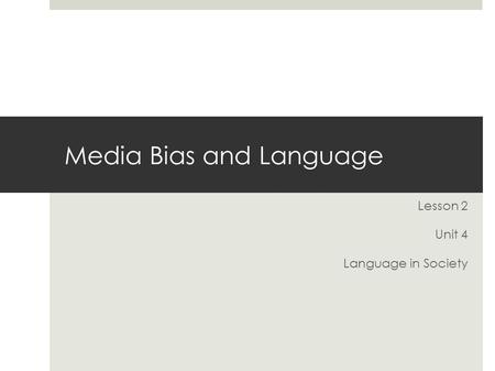 Media Bias and Language Lesson 2 Unit 4 Language in Society.