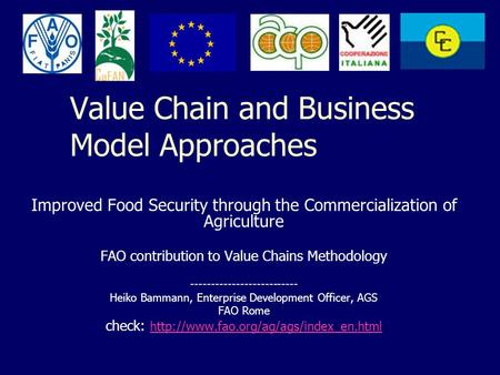 Value Chain and Business Model Approaches Improved Food Security through the Commercialization of Agriculture FAO contribution to Value Chains Methodology.