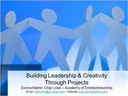 Building Leadership & Creativity Through Projects Donna Martin, Chip Lowe – Academy of Entrepreneurship  / Website