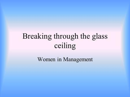 Breaking through the glass ceiling Women in Management.
