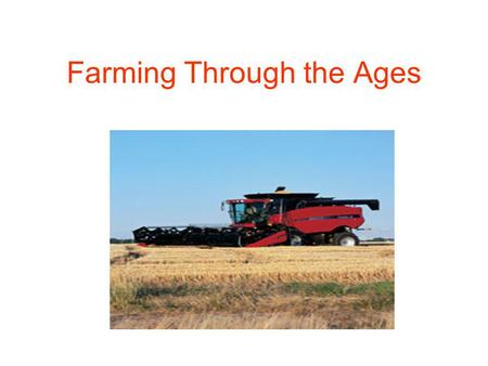 Farming Through the Ages. Overview Farming before machines Farming with machines A brief synopsis of how mint oil is produced.