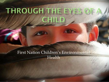 First Nation Childrens Environmental Health. To speak about the manual To provide tools which could be used to teach community members about environmental.