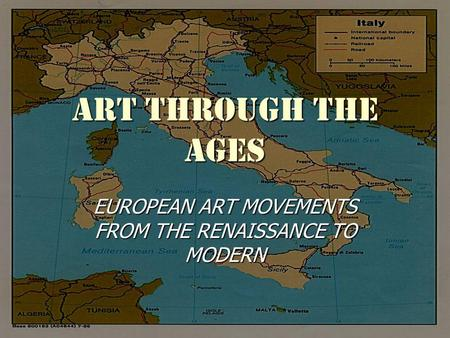 ART THROUGH THE AGES EUROPEAN ART MOVEMENTS FROM THE RENAISSANCE TO MODERN.