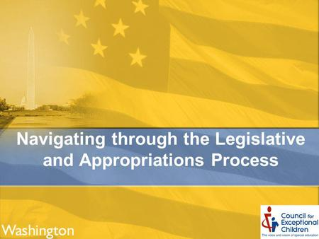 Navigating through the Legislative and Appropriations Process.