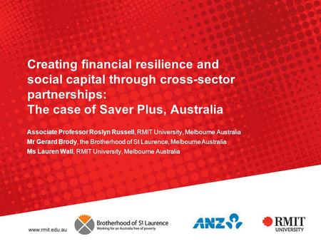 Creating financial resilience and social capital through cross-sector partnerships: The case of Saver Plus, Australia Associate Professor Roslyn Russell,
