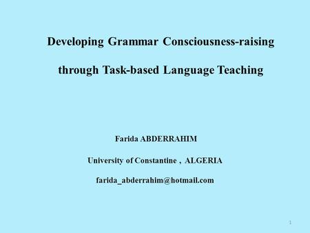 Developing Grammar Consciousness-raising through Task-based Language Teaching Farida ABDERRAHIM University of Constantine, ALGERIA