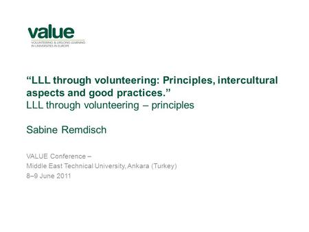 LLL through volunteering: Principles, intercultural aspects and good practices. LLL through volunteering – principles Sabine Remdisch VALUE Conference.