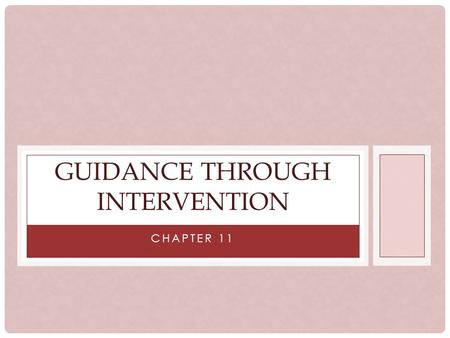 CHAPTER 11 GUIDANCE THROUGH INTERVENTION. CONDITIONS THAT MAKE INTERVENTION NECESSARY Children cannot resolve a situation themselves and it is deteriorating.