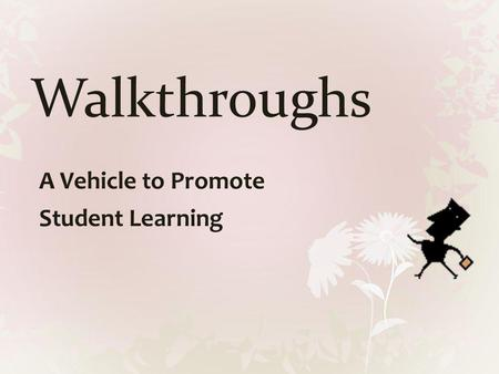 Walkthroughs A Vehicle to Promote Student Learning.