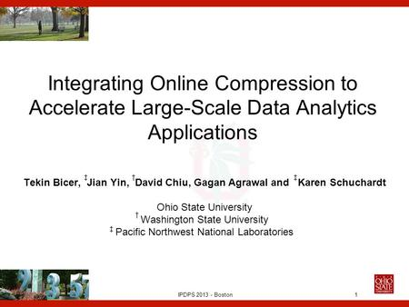 IPDPS 2013 - Boston Integrating Online Compression to Accelerate Large-Scale Data Analytics Applications Tekin Bicer, Jian Yin, David Chiu, Gagan Agrawal.