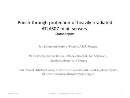 Punch through protection of heavily irradiated ATLAS07 mini- sensors. Status report Jan Bohm, Institute of Physics ASCR, Prague Peter Kodys, Tomas Jindra,
