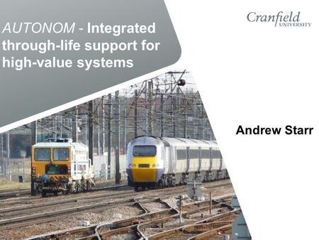 AUTONOM - Integrated through-life support for high-value systems Andrew Starr.