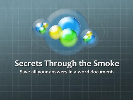 Secrets Through the Smoke Save all your answers in a word document.