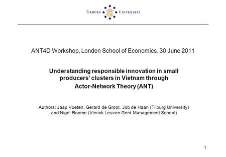 ANT4D Workshop, London School of Economics, 30 June 2011 Understanding responsible innovation in small producers clusters in Vietnam through Actor-Network.