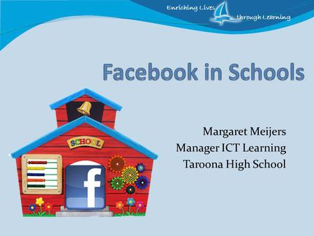 Enriching Lives through Learning Margaret Meijers Manager ICT Learning Taroona High School.