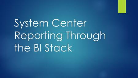 System Center Reporting Through the BI Stack