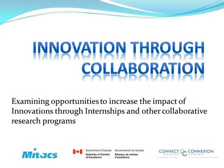 Examining opportunities to increase the impact of Innovations through Internships and other collaborative research programs.