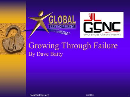 Growing Through Failure By Dave Batty iteenchallenge.org 2/20131.