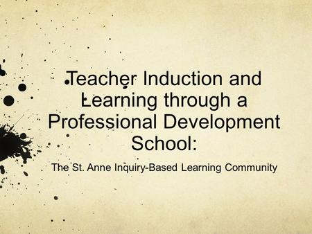 Teacher Induction and Learning through a Professional Development School: The St. Anne Inquiry-Based Learning Community.