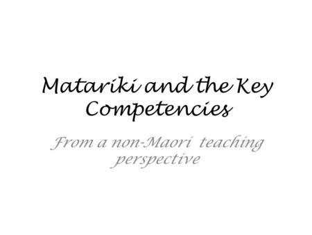 Matariki and the Key Competencies From a non-Maori teaching perspective.