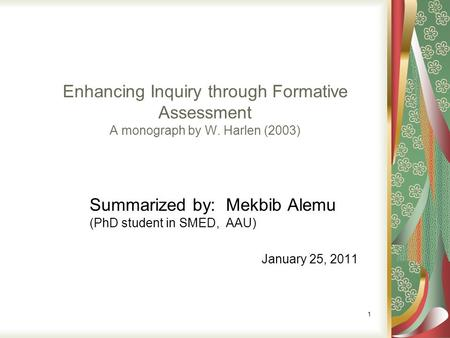 Enhancing Inquiry through Formative Assessment A monograph by W. Harlen (2003) Summarized by: Mekbib Alemu (PhD student in SMED, AAU) January 25, 2011.