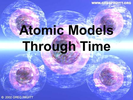 Atomic Models Through Time. B.C. Theorized that if you were to cut something in half, then cut it in half again and again… Eventually.
