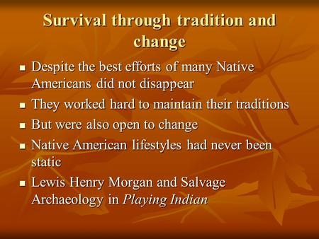 Survival through tradition and change Despite the best efforts of many Native Americans did not disappear Despite the best efforts of many Native Americans.