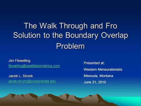 The Walk Through and Fro Solution to the Boundary Overlap Problem Jim Flewelling Jacob L. Strunk
