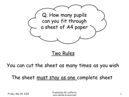 Q. How many pupils can you fit through a sheet of A4 paper Two Rules You can cut the sheet as many times as you wish The sheet must stay as one complete.