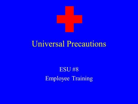 Universal Precautions ESU #8 Employee Training What are bloodborne pathogens? Microorganisms carried by human blood and body fluids Can be spread through.