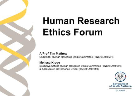 Human Research Ethics Forum A/Prof Tim Mathew Chairman, Human Research Ethics Committee (TQEH/LMH/MH) Melissa Kluge Executive Officer, Human Research Ethics.