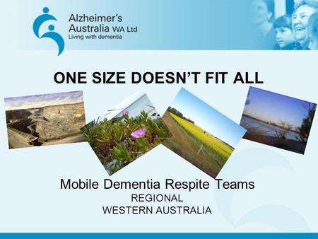 ONE SIZE DOESNT FIT ALL Mobile Dementia Respite Teams REGIONAL WESTERN AUSTRALIA.