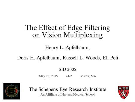 The Schepens Eye Research Institute An Affiliate of Harvard Medical School The Effect of Edge Filtering on Vision Multiplexing Henry L. Apfelbaum, Doris.