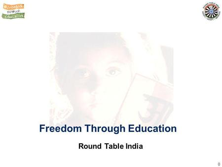 0 Freedom Through Education Round Table India. 1 Community Service Internationa l Relations Self Development Fellowship We are an organization of young.