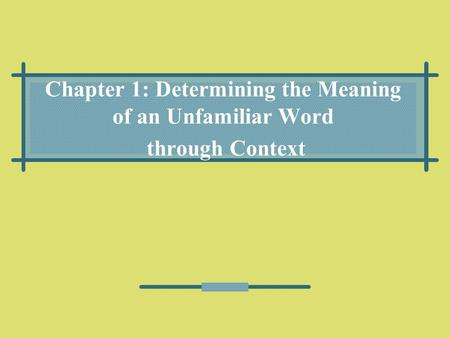 Chapter 1: Determining the Meaning of an Unfamiliar Word through Context.