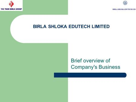 BIRLA SHLOKA EDUTECH LIMITED Brief overview of Company's Business.