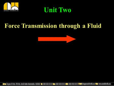 Force Transmission through a Fluid Unit Two. Force Transmission through a Solids, Liquids, and Gases Solids transmit force in only one direction but fluids.