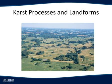 Karst Processes and Landforms. Objectives Discuss processes producing karst landscapes and influencing environmental factors Analyze landscapes characterizing.